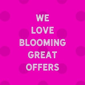 WE LOVE BLOOMING GREAT OFFERS